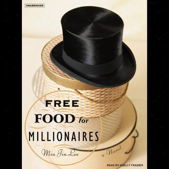 Free Food For Millionaires: A Novel (unabridged)