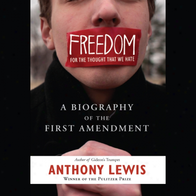 Freedom For The Thought That We Hate: A Life Of The First Amendment (unabridged)