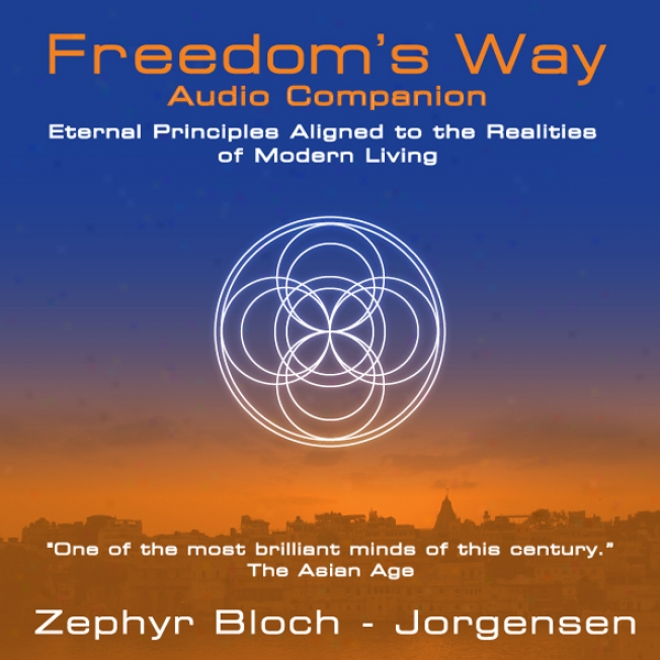 Freedom's Way: Eternal Principles Aligned To The Realities Of Modern Living (unabridged)