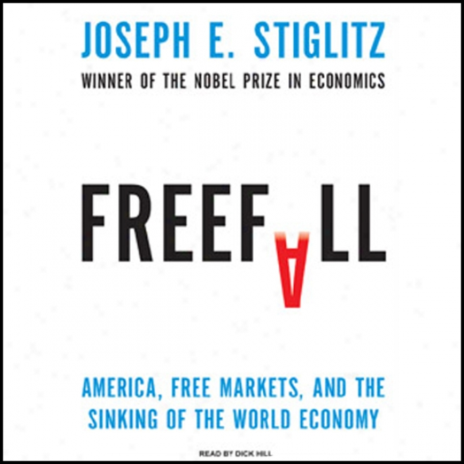 Freefall: America, Free Markets, And The Sinking Of The World Economy (unabridged)
