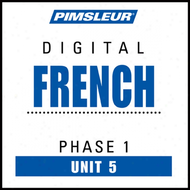 French Phase 1, Unit 05: Learn To Speak And Understand French With Pimsleur Language Programs