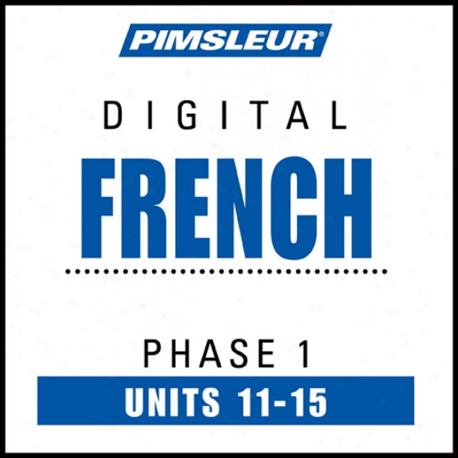 French Phase 1, Unit 11-15: Learn To Speak And Understand French With Pimsleur Expression Programs