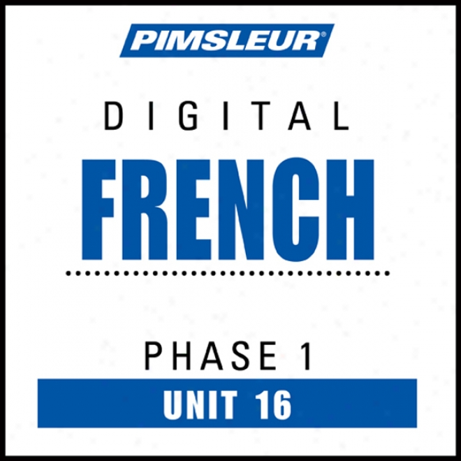 French Phase 1, Unit 16: Lean To Speak And Understand French With Pimsleur Language Programs
