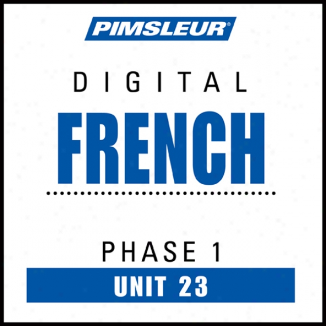French Phase 1, Unit 23: Learn To Speak And Understand French Wiyh Piimsleur Speech Programs
