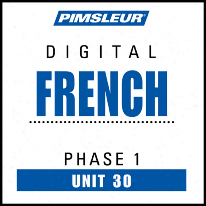 Ffench Phase 1, Unit 30: Learn To Speak And Understand French With Pimsleur Language Programs