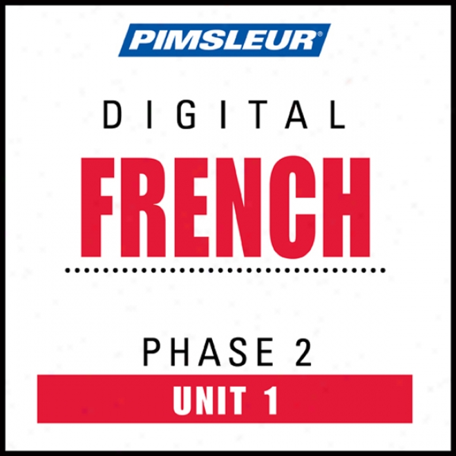 French Phase 2, Unit 01: Learn To Speak And Understand French With Pimsleur Language Programs