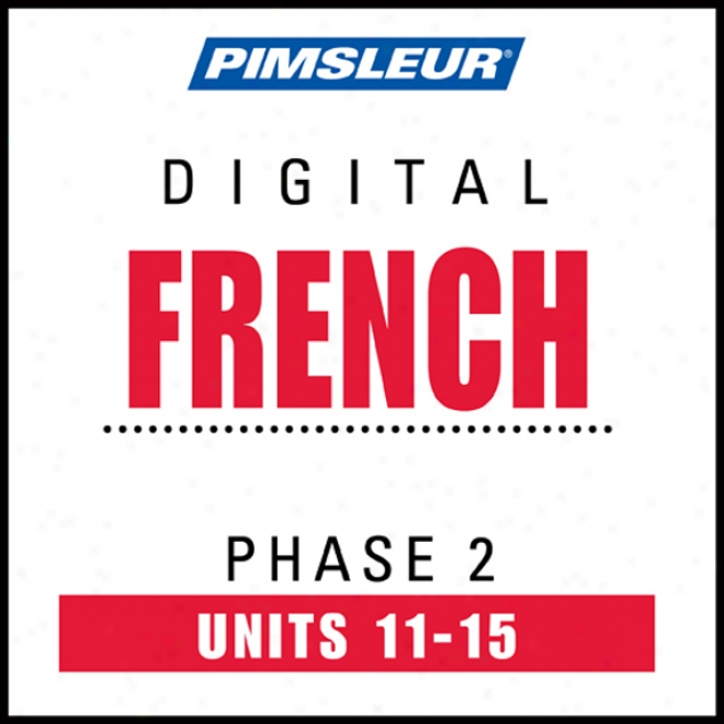 French Phase 2, Unit 11-15: Learn To Speak Amd Understand French With Pims1eur Language Prograks