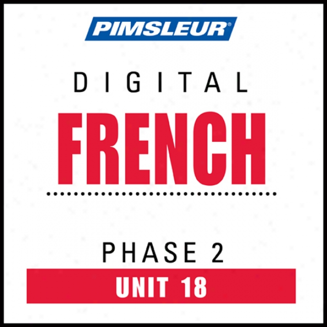 French Phase 2, Unit 18: Learn To Speak And Understand French With Pimsleur Language Programs