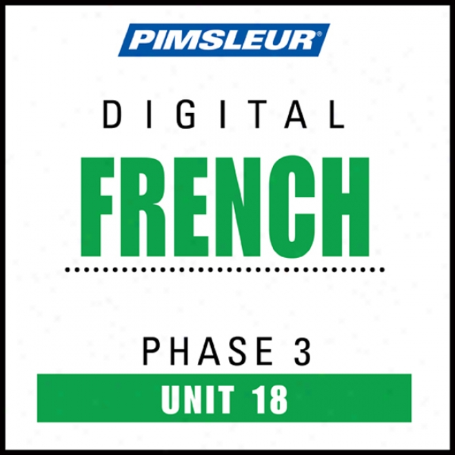 French Phase 3, Unit 18: Learn To Speak And Understand French With Pimsleur Language Programs