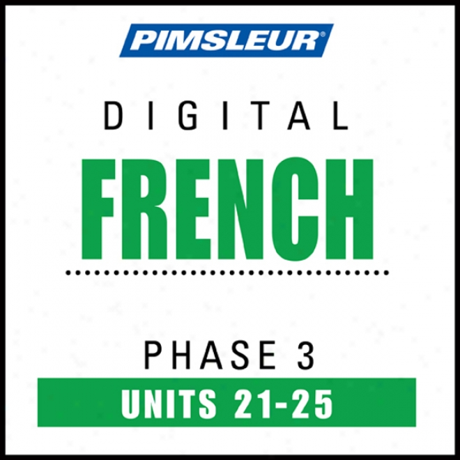 French Phase 3, Unit 21-25: Learn To Speak And Understand French With Pimsleur Language Programs