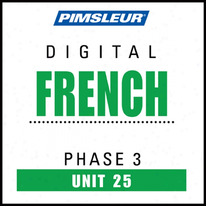 French Phase 3, Unit 25: Learn To Speak And Understnd French With Pimsleur Language Programs