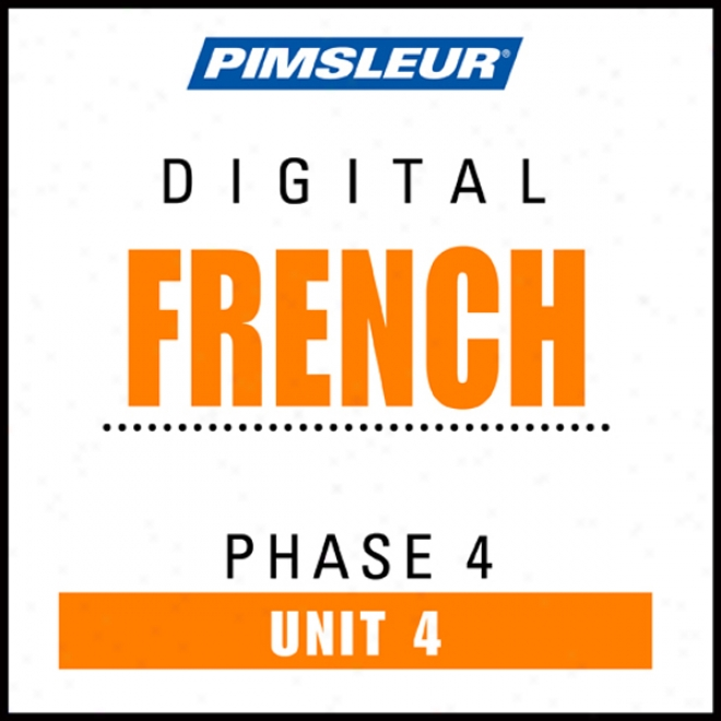 French Phase 4, Unit 04: Learn To Speak And Understand French With Pimsleur Language Programs
