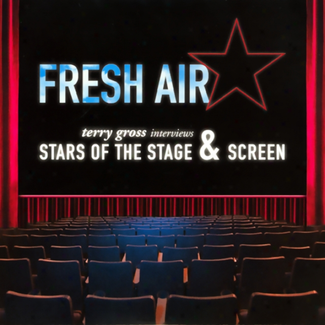 Fresh Air: Stars Of The Stage And Screen