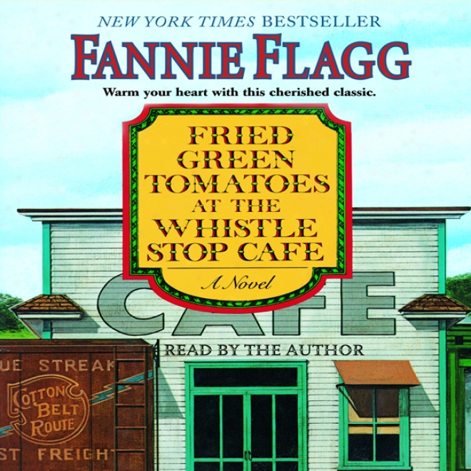 Fried Green Tomatoes At The Whistle Stop Cafe: A Novel (unabridged)