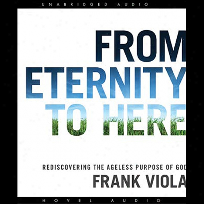 From Eternity To Here: Rediscovering The Ageless Purpose Of God (unabridged)
