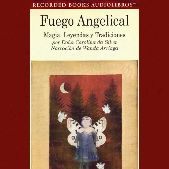 Fuego Angelical: Magia, Leyendas, Y Tradicjones (texto Completo) (unabridged)