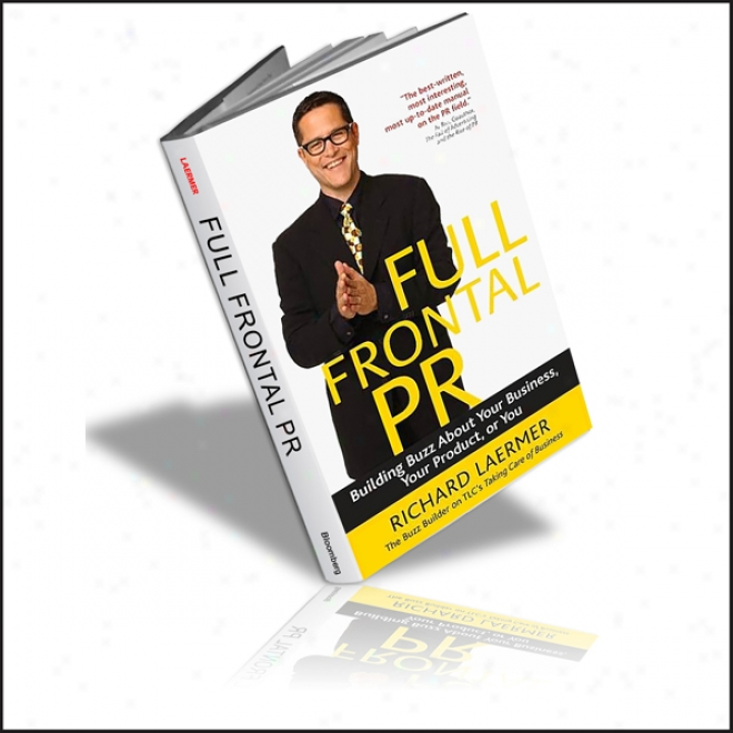 Full Frontal Pr: Building Buzz About Your Business, Your Product, Or You (unabridged)