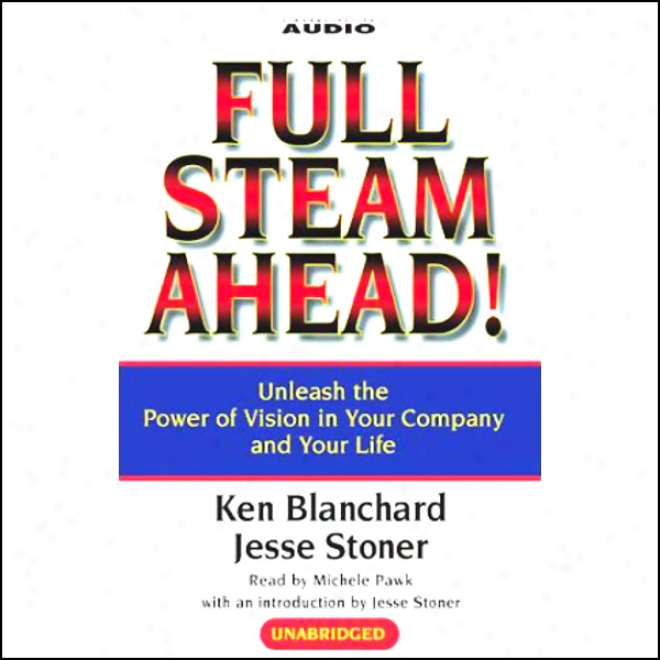 Full Steam Ahead! Unleash The Power Of Vision In Your Company And Your Life (unabridged)