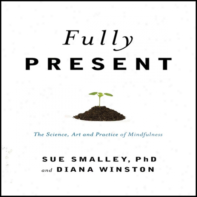 Fully Present: The Science, Art, And Practice Of Mindulness (unabridged)
