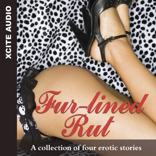 Fur-lined Rut: A Collection Of Four Erotic Stories