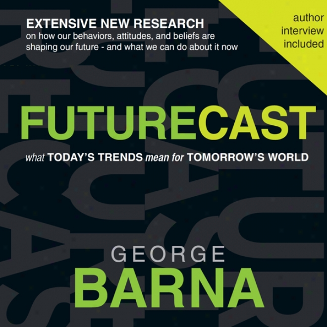Futurecast: What Today's Trends Mean For Tomorrow's World (unabridged)