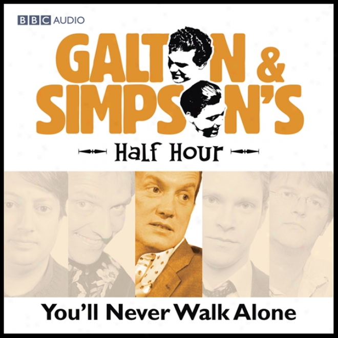 Galton & Sinpson's Half Hour: You'll Never Walk Alone