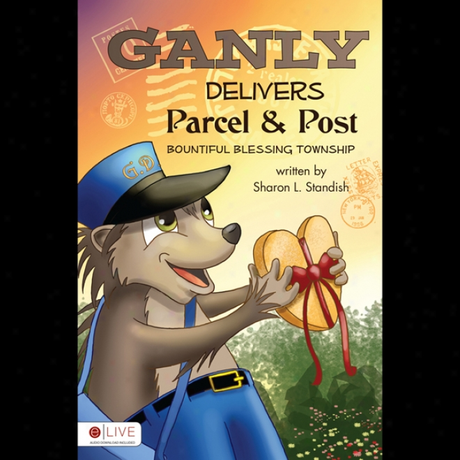 Ganly Delivers Parcel And Post: Bountiful Blessing Township (unabridged)