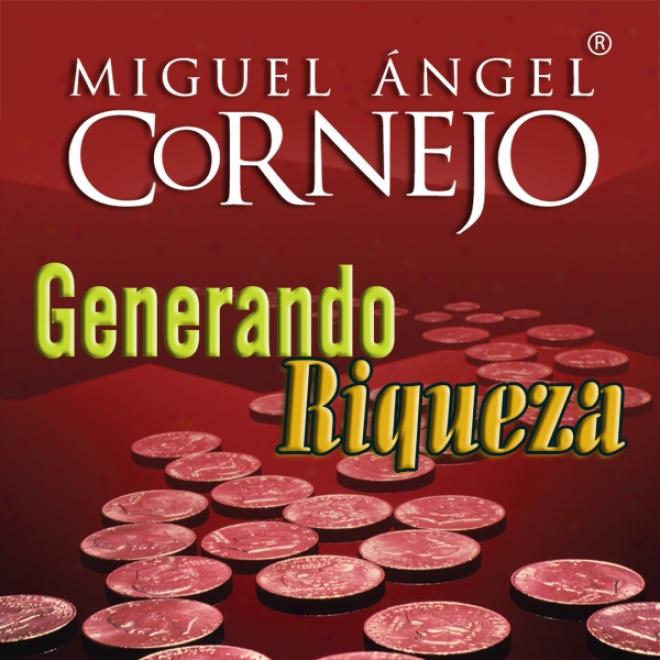 Generando Riqueza (texto Completo) [generating Wealth (unabridgex)]