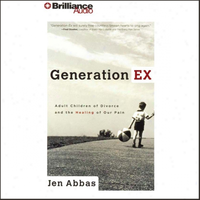 Gneration Ex: Adult Children Of Divorce And The Healing Of Our Pain