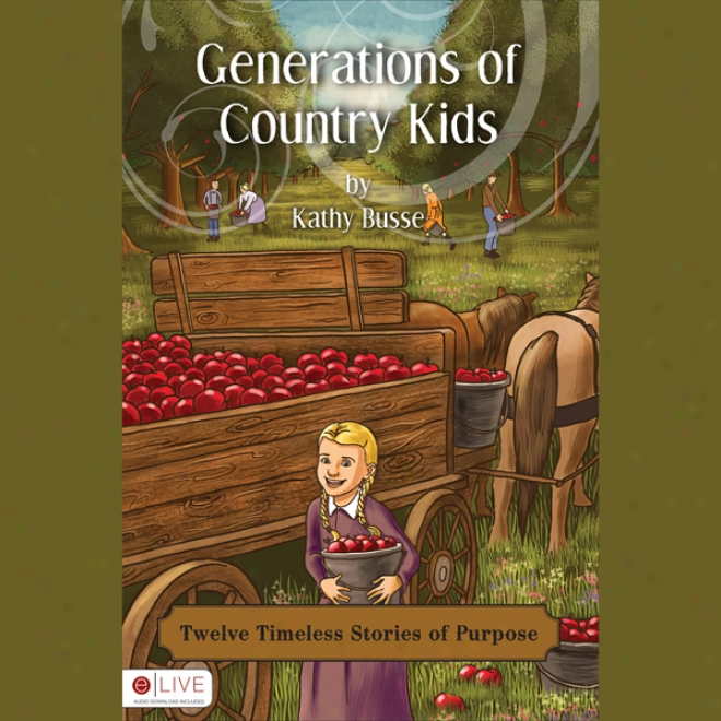eGnerations Of Country Kids: Twelve Timeless Stories Of Purpose (unabridged)