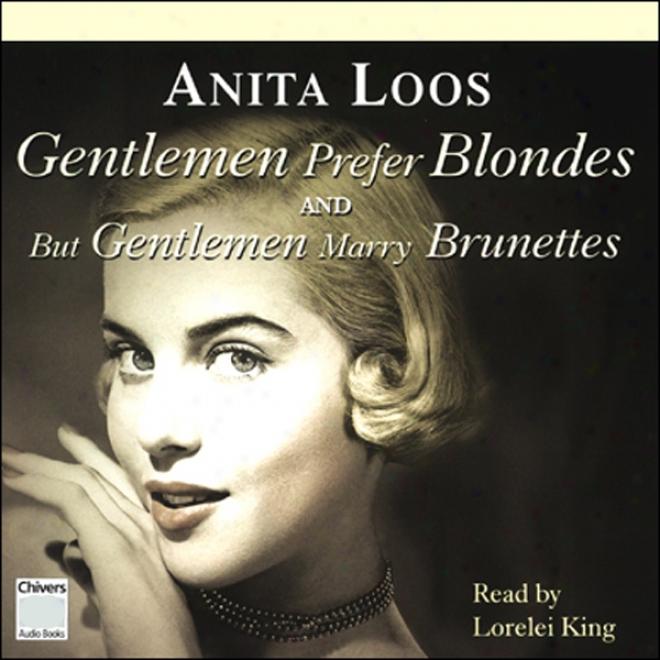 Gentlemen Prefer Blondes & But Gentlemen Marry Brunettes (unabridged)