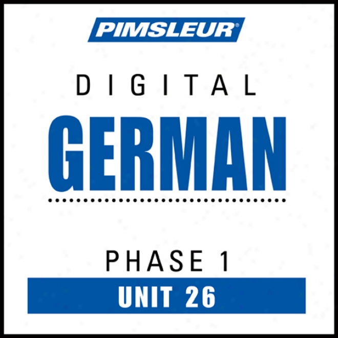 German Phase 1, Unit 26: Lea5n To Speak And Understand German With Pimsleur Language Programw