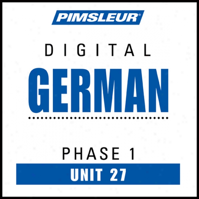 German Phase 1, Unit 27: Learn To Speak And Interpret German With Pimsleur Language Programs