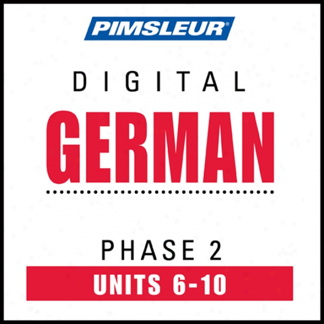 German Phase 2, Unit 06-10: Learn To Speak And Understand German Wuth Pimsleur Language Ptograms