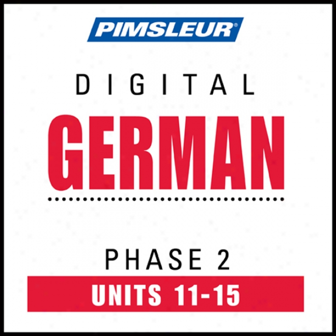 German Phase 2 , Unit 11-15: Learn To Speak And Understand German With Pimsleur Language Programs