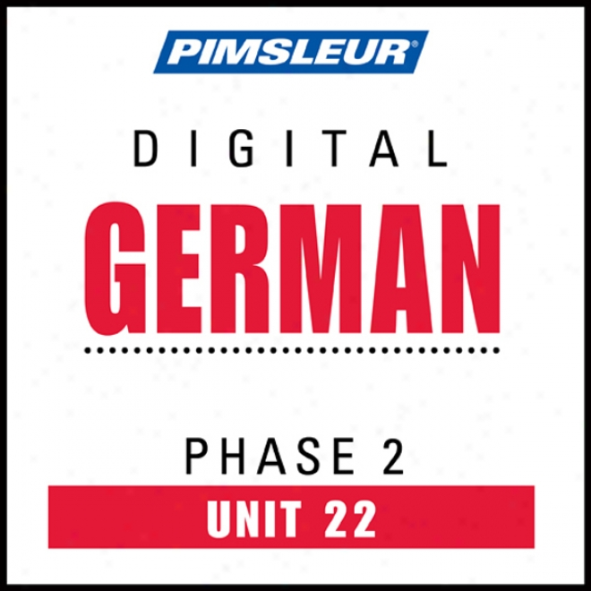 German Phase 2, Unit 22: Learn To Speak And Understand German With Pimsleur Language Programs