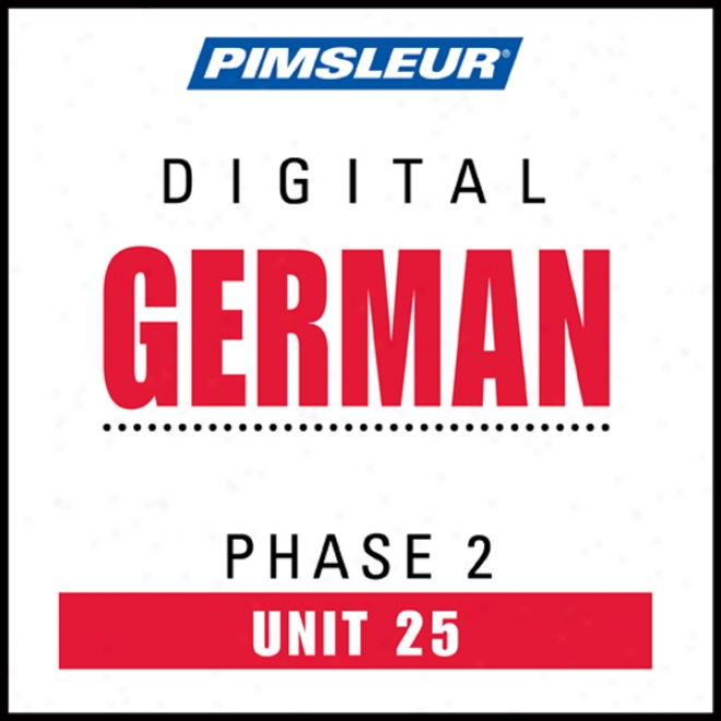 German Phase 2, Unit 25: Learn To Speak And Understand German With Pimsleur Language Programs