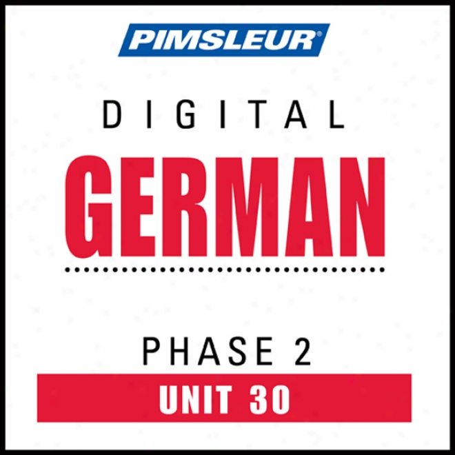 German Phase 2, Unit 30: Learn To Speak And Understand German With Pimsleur Language Programs