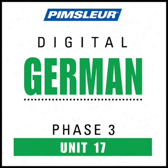 German Phase 3, Unit 17: Learn To Sound And Understand German With Pimsleur Language Programs