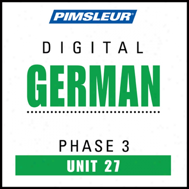 German Phase 3, Unit 27: Learn To Speak And Understand German With Pimsleur Language Programs