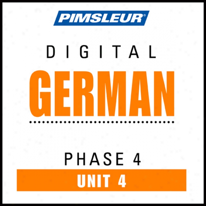 German Phase 4, Unit 04: Learn To Speak And Understand German With Pimsleur Languag ePrograms