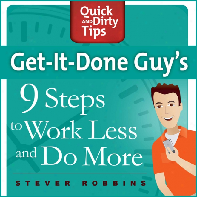 Get-it-done-guy's 9 Steps To Work Less And Do More (unabridged)