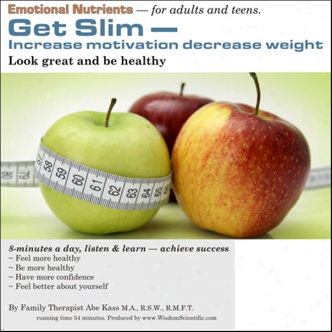 Get Slim: Increase Motivation, Decrease Weignt (unabridged)