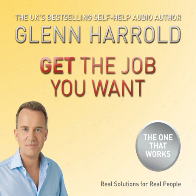 Get The Job You Want (unabridged)