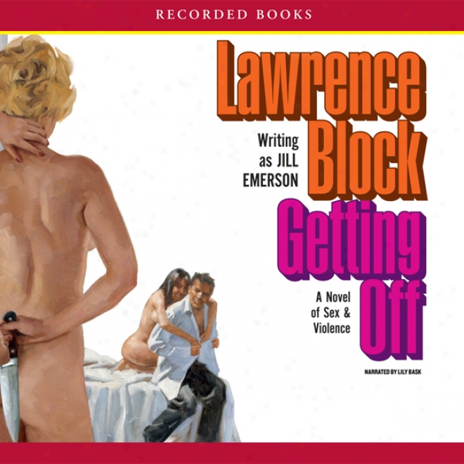 Getting Off: A Novel Of Sex & Ravishment (unabridged)