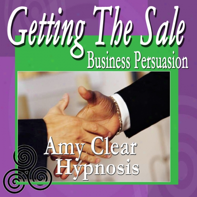 Geting The Sale Hypjosis: Sales Techniques, Better Business, Customer Satisfaction, Self Help, Persuasion Subliminal