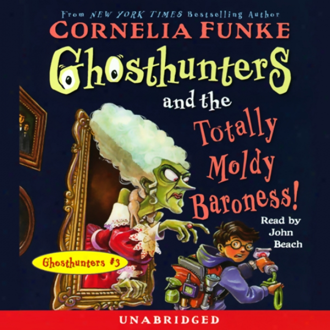 Ghosthunters And The Totally Moldy Baroness!: Ghosthunters #3 (unabridged)
