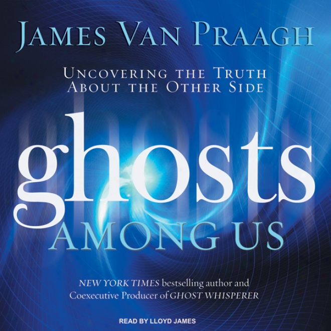 Ghosts Among Us: Uncovering The Truth About The Other Side (unabridged)