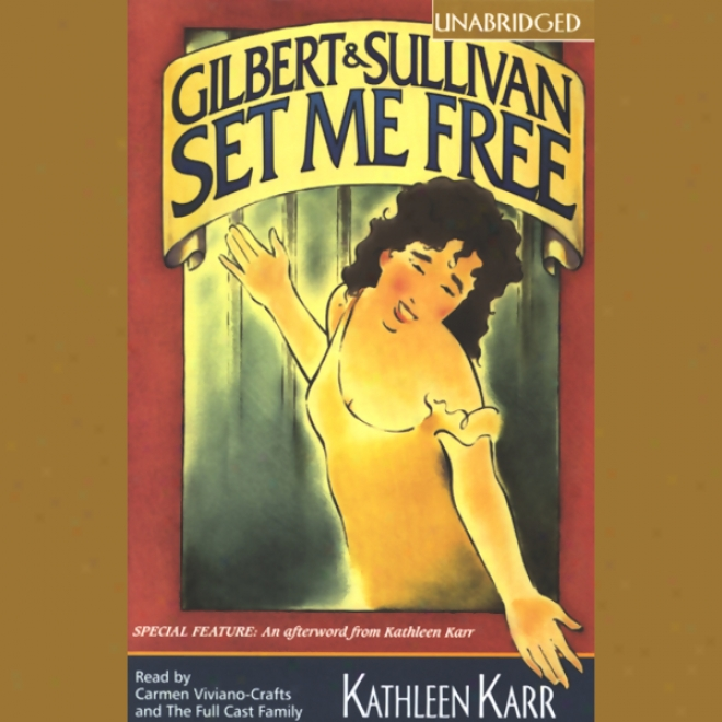 Gilbert And Sullivan Set Me Free (unabridges)