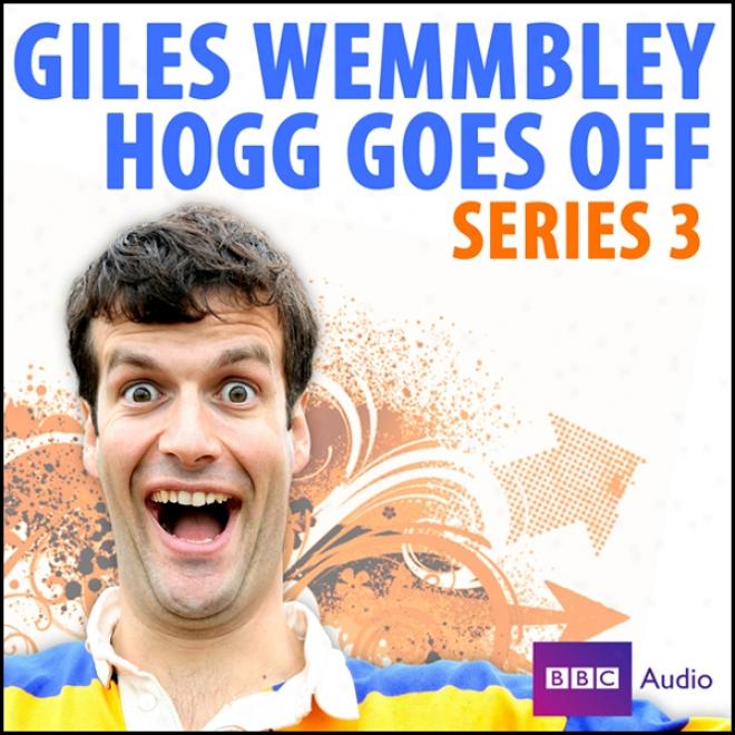 Giles Wemmbley Hogg Gose Off: Series 3